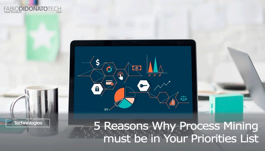 5 Reasons Why Process Mining must be in Your Priorities List